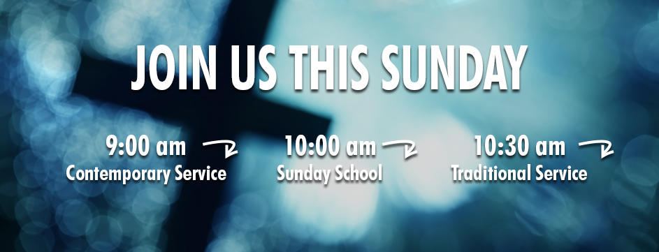 Join us this Sunday - Contemporary Service, Sunday School, Traditional Service